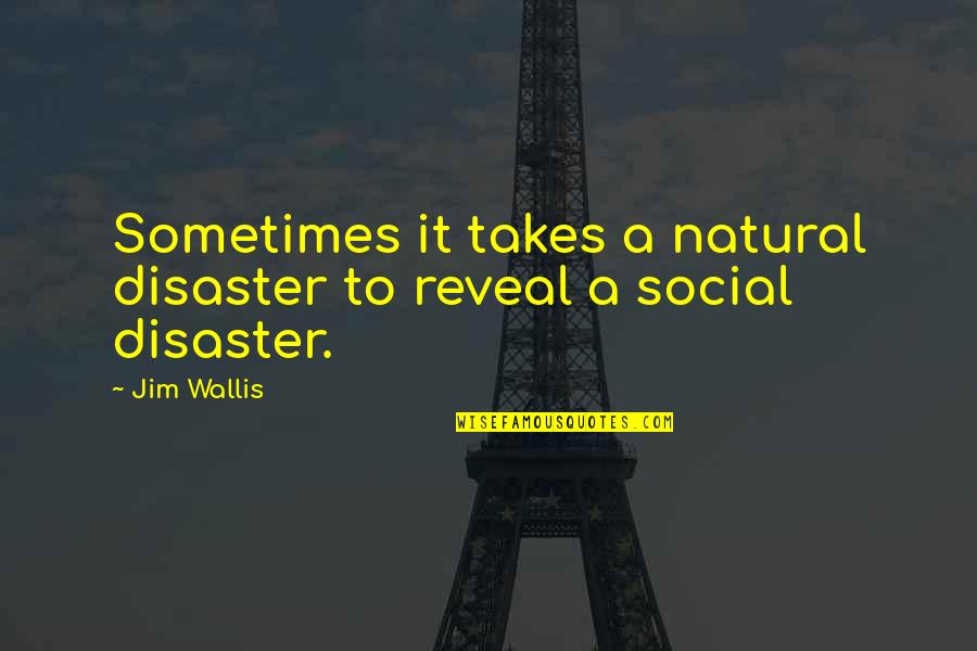 Disaster Quotes By Jim Wallis: Sometimes it takes a natural disaster to reveal