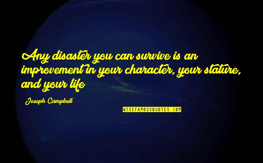 Disaster Quotes By Joseph Campbell: Any disaster you can survive is an improvement
