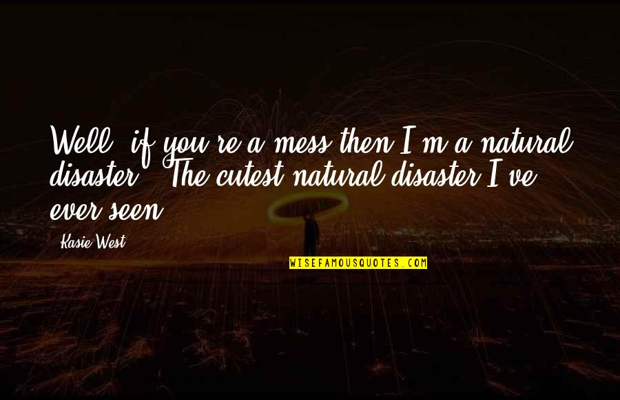 Disaster Quotes By Kasie West: Well, if you're a mess then I'm a