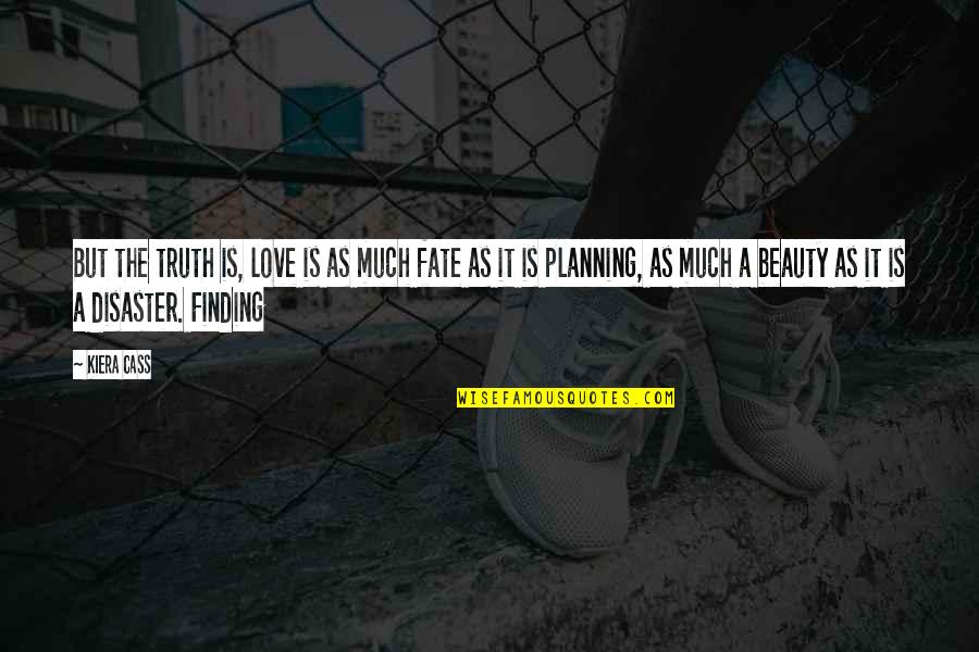 Disaster Quotes By Kiera Cass: But the truth is, love is as much