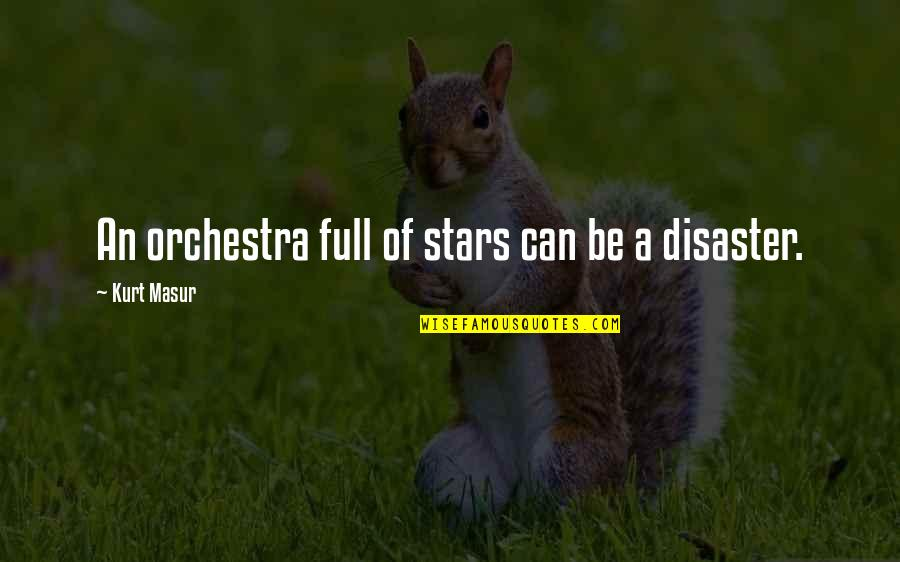 Disaster Quotes By Kurt Masur: An orchestra full of stars can be a