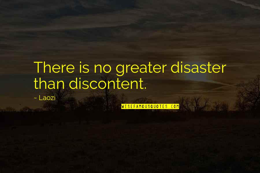 Disaster Quotes By Laozi: There is no greater disaster than discontent.