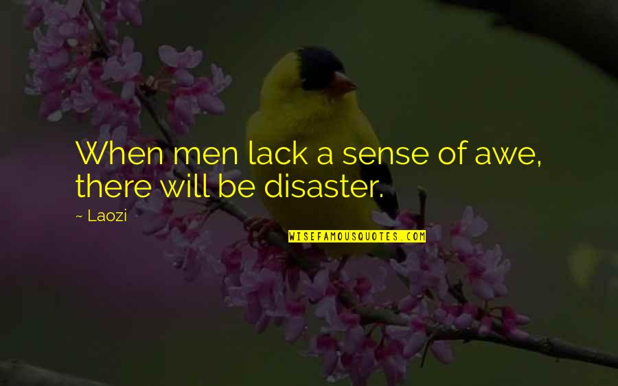 Disaster Quotes By Laozi: When men lack a sense of awe, there