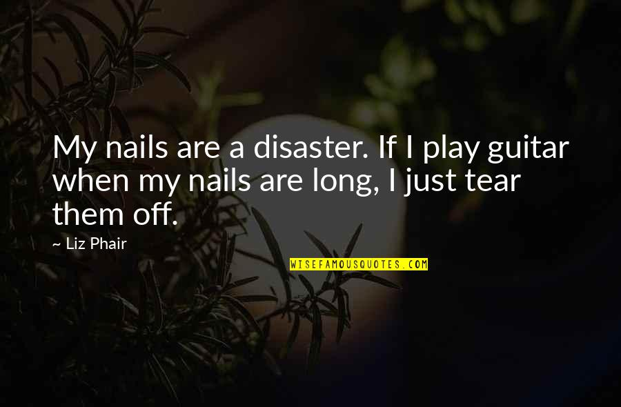 Disaster Quotes By Liz Phair: My nails are a disaster. If I play