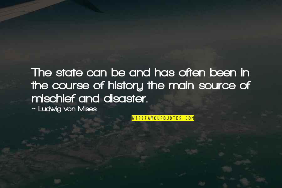 Disaster Quotes By Ludwig Von Mises: The state can be and has often been
