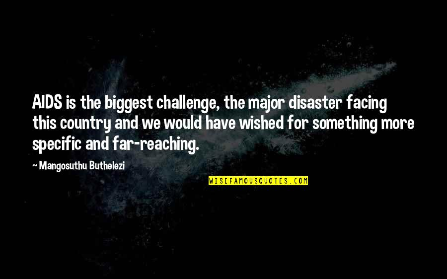 Disaster Quotes By Mangosuthu Buthelezi: AIDS is the biggest challenge, the major disaster