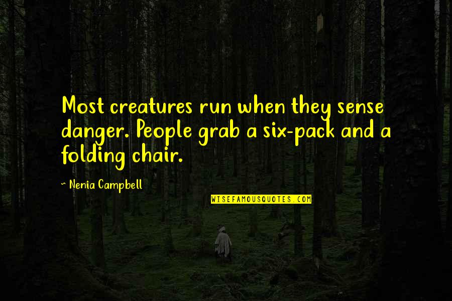 Disaster Quotes By Nenia Campbell: Most creatures run when they sense danger. People