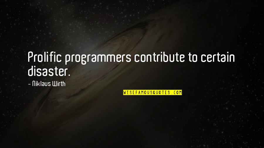 Disaster Quotes By Niklaus Wirth: Prolific programmers contribute to certain disaster.