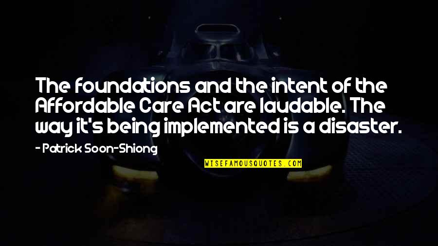 Disaster Quotes By Patrick Soon-Shiong: The foundations and the intent of the Affordable