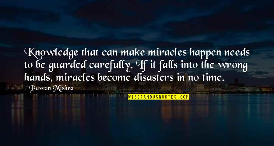 Disaster Quotes By Pawan Mishra: Knowledge that can make miracles happen needs to