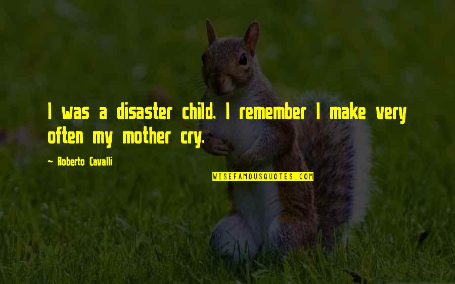 Disaster Quotes By Roberto Cavalli: I was a disaster child. I remember I