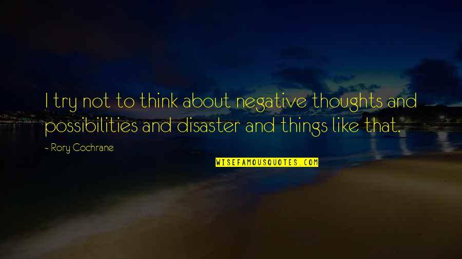 Disaster Quotes By Rory Cochrane: I try not to think about negative thoughts