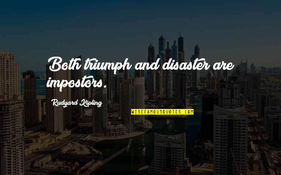 Disaster Quotes By Rudyard Kipling: Both triumph and disaster are impostors.