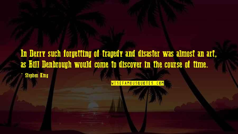 Disaster Quotes By Stephen King: In Derry such forgetting of tragedy and disaster