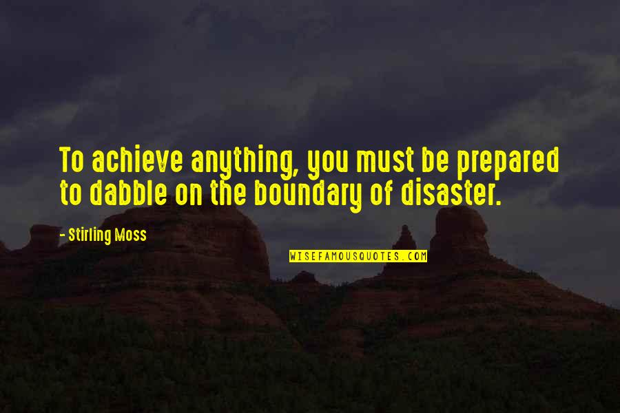 Disaster Quotes By Stirling Moss: To achieve anything, you must be prepared to