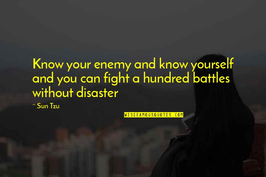 Disaster Quotes By Sun Tzu: Know your enemy and know yourself and you