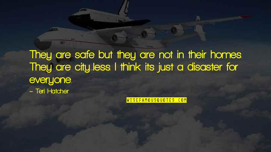Disaster Quotes By Teri Hatcher: They are safe but they are not in