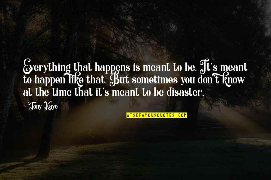 Disaster Quotes By Tony Kaye: Everything that happens is meant to be. It's
