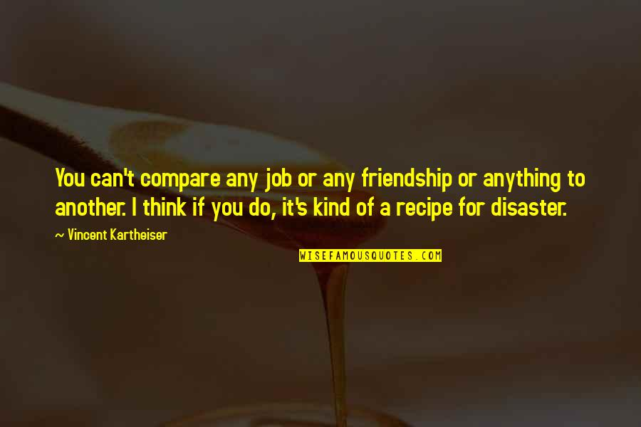 Disaster Quotes By Vincent Kartheiser: You can't compare any job or any friendship