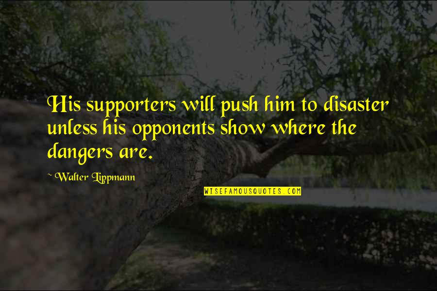Disaster Quotes By Walter Lippmann: His supporters will push him to disaster unless