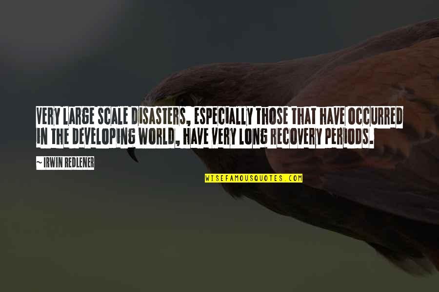 Disasters In The World Quotes By Irwin Redlener: Very large scale disasters, especially those that have