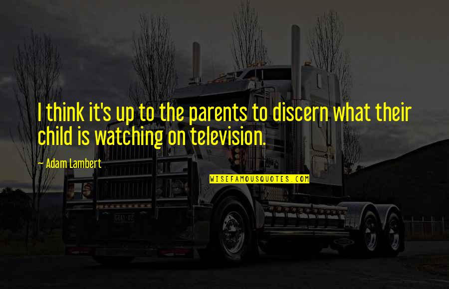 Discern Quotes By Adam Lambert: I think it's up to the parents to