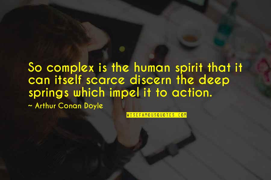 Discern Quotes By Arthur Conan Doyle: So complex is the human spirit that it
