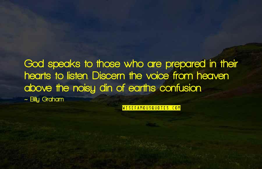 Discern Quotes By Billy Graham: God speaks to those who are prepared in