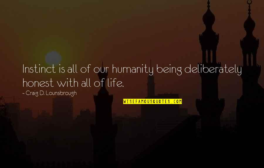 Discern Quotes By Craig D. Lounsbrough: Instinct is all of our humanity being deliberately