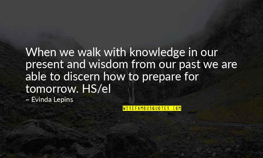 Discern Quotes By Evinda Lepins: When we walk with knowledge in our present