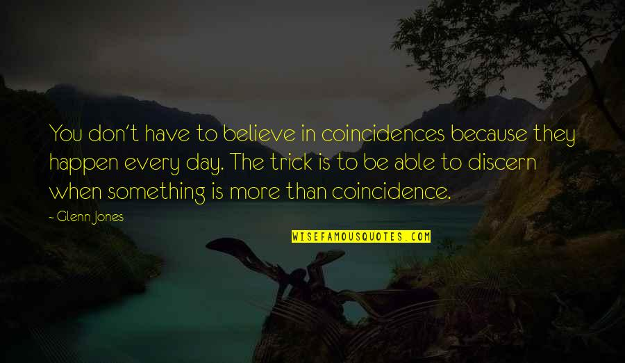 Discern Quotes By Glenn Jones: You don't have to believe in coincidences because