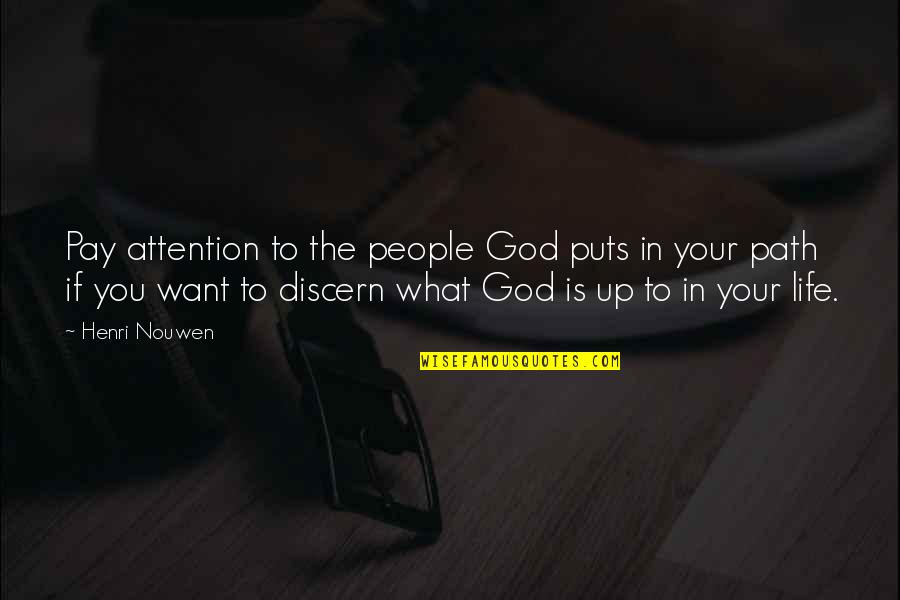 Discern Quotes By Henri Nouwen: Pay attention to the people God puts in