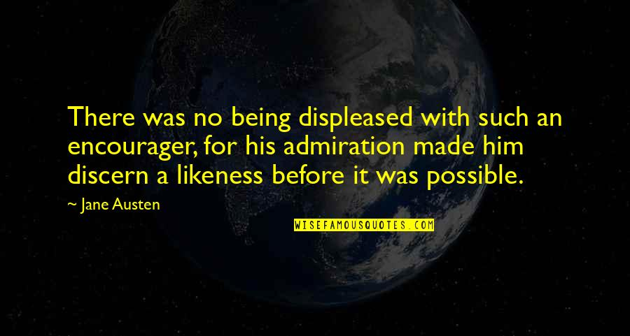 Discern Quotes By Jane Austen: There was no being displeased with such an