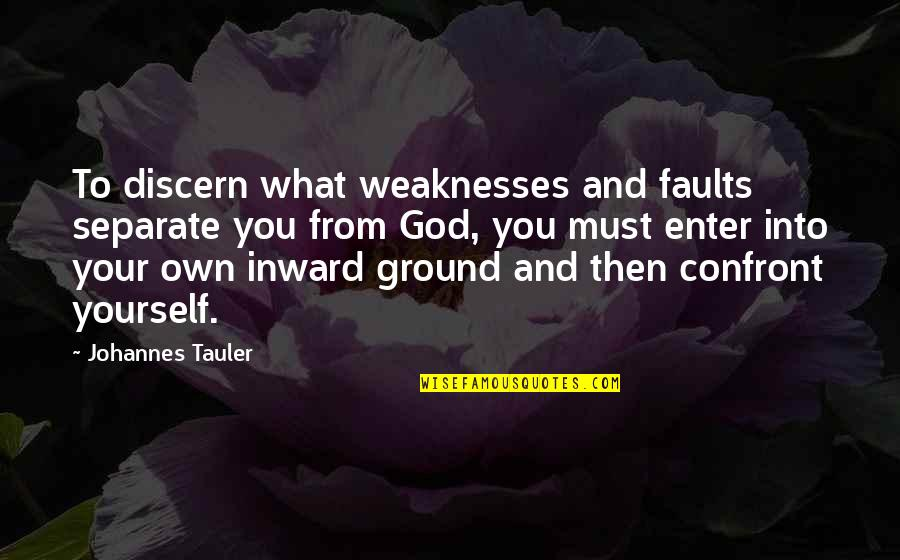Discern Quotes By Johannes Tauler: To discern what weaknesses and faults separate you