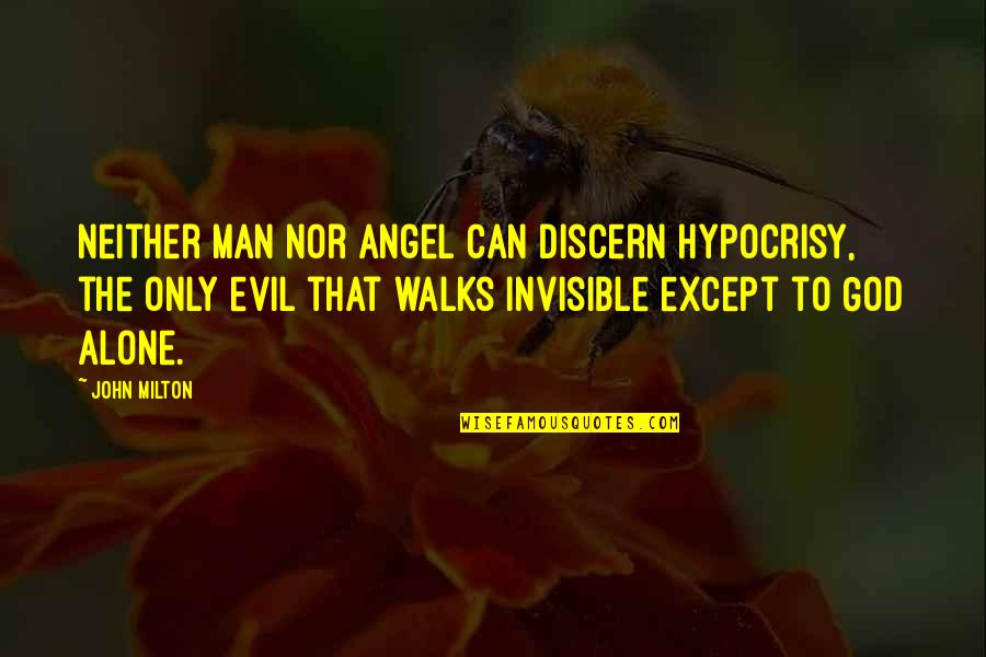 Discern Quotes By John Milton: Neither man nor angel can discern hypocrisy, the