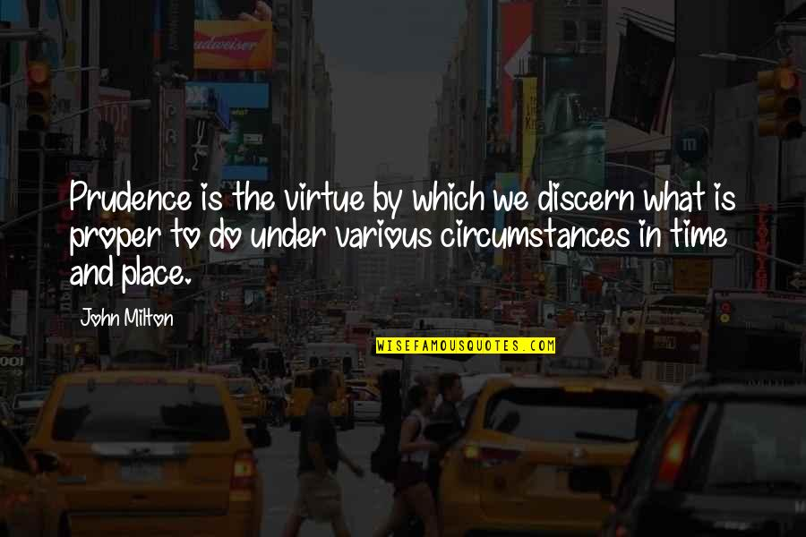 Discern Quotes By John Milton: Prudence is the virtue by which we discern