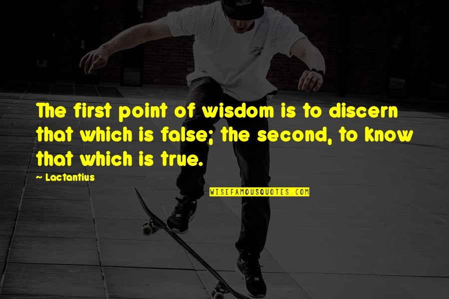 Discern Quotes By Lactantius: The first point of wisdom is to discern