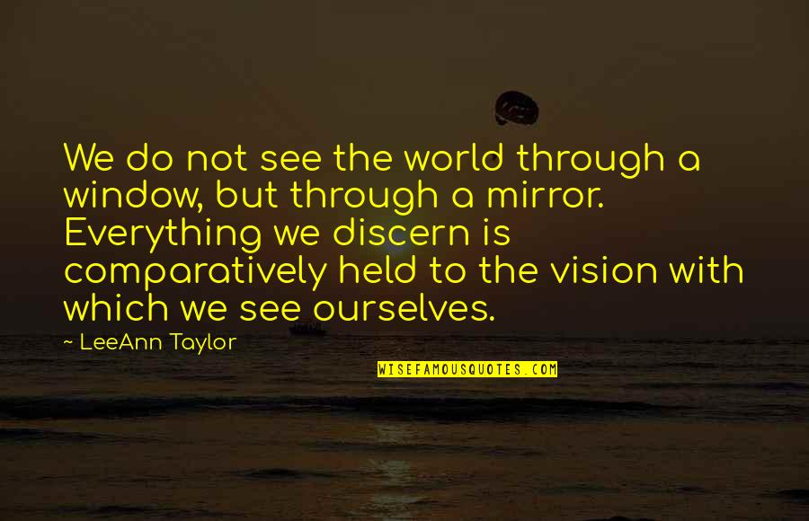 Discern Quotes By LeeAnn Taylor: We do not see the world through a
