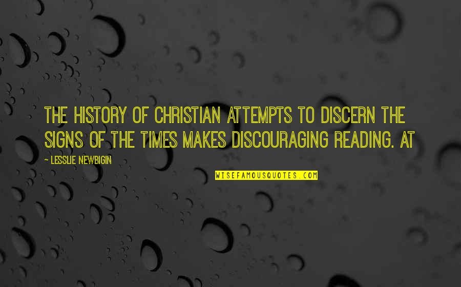 Discern Quotes By Lesslie Newbigin: The history of Christian attempts to discern the