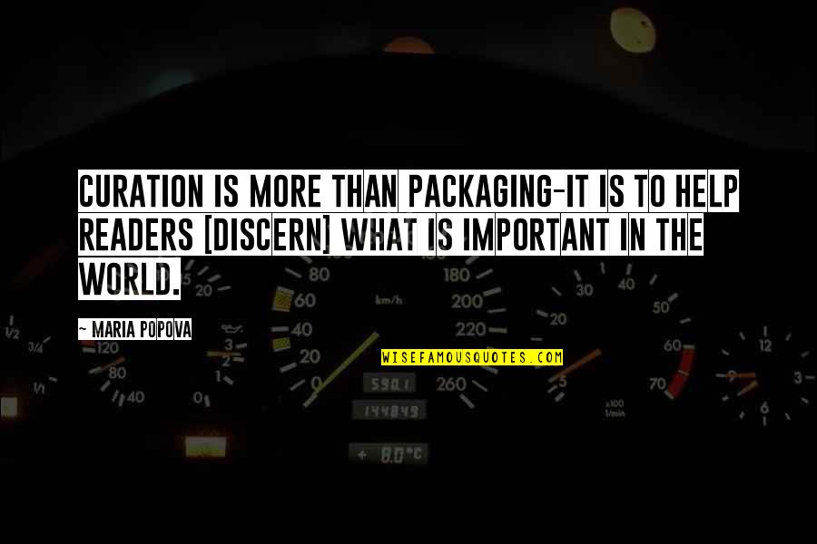 Discern Quotes By Maria Popova: Curation is more than packaging-it is to help
