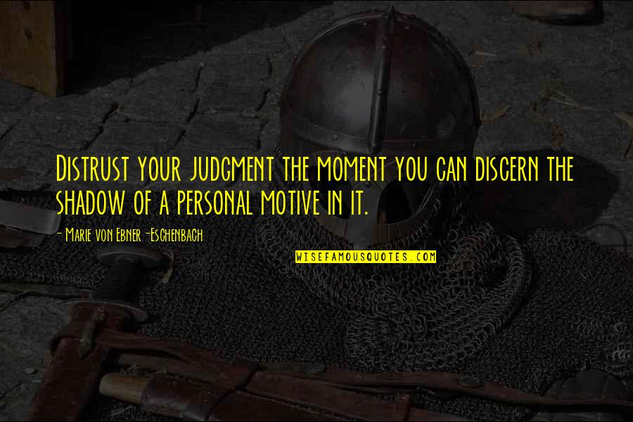 Discern Quotes By Marie Von Ebner-Eschenbach: Distrust your judgment the moment you can discern