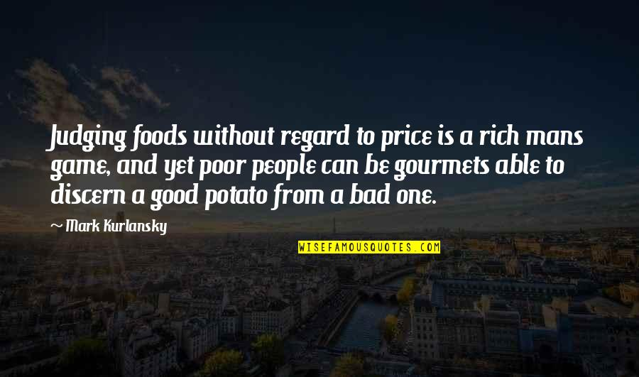 Discern Quotes By Mark Kurlansky: Judging foods without regard to price is a
