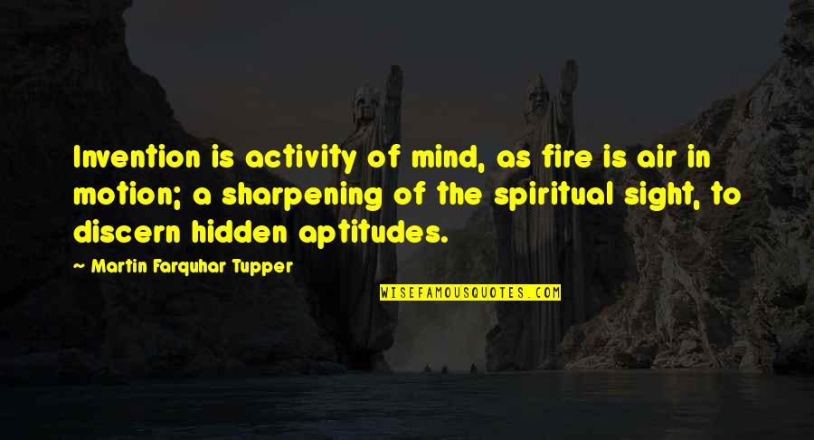 Discern Quotes By Martin Farquhar Tupper: Invention is activity of mind, as fire is