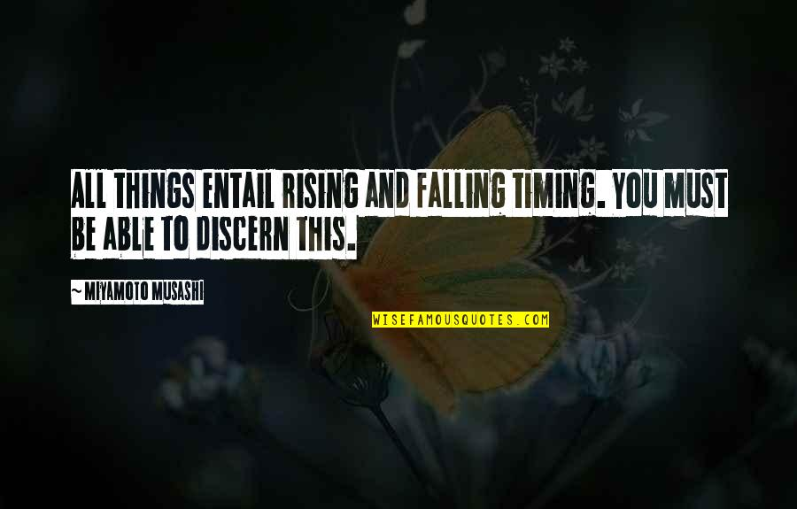 Discern Quotes By Miyamoto Musashi: All things entail rising and falling timing. You