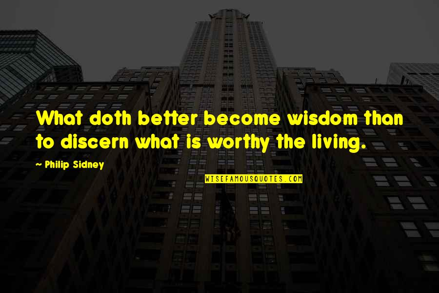 Discern Quotes By Philip Sidney: What doth better become wisdom than to discern