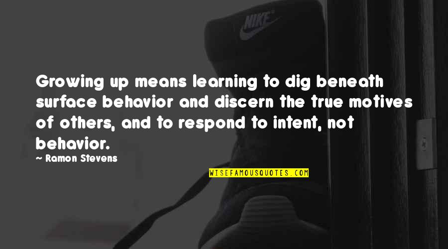 Discern Quotes By Ramon Stevens: Growing up means learning to dig beneath surface