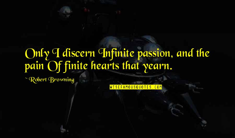 Discern Quotes By Robert Browning: Only I discern Infinite passion, and the pain