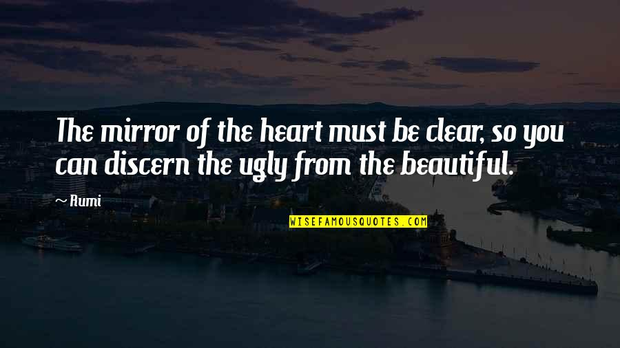 Discern Quotes By Rumi: The mirror of the heart must be clear,