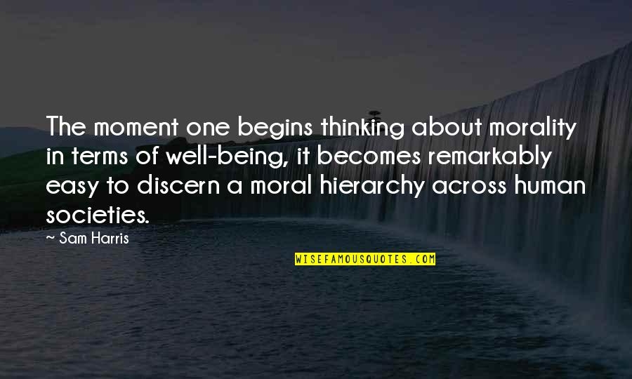 Discern Quotes By Sam Harris: The moment one begins thinking about morality in