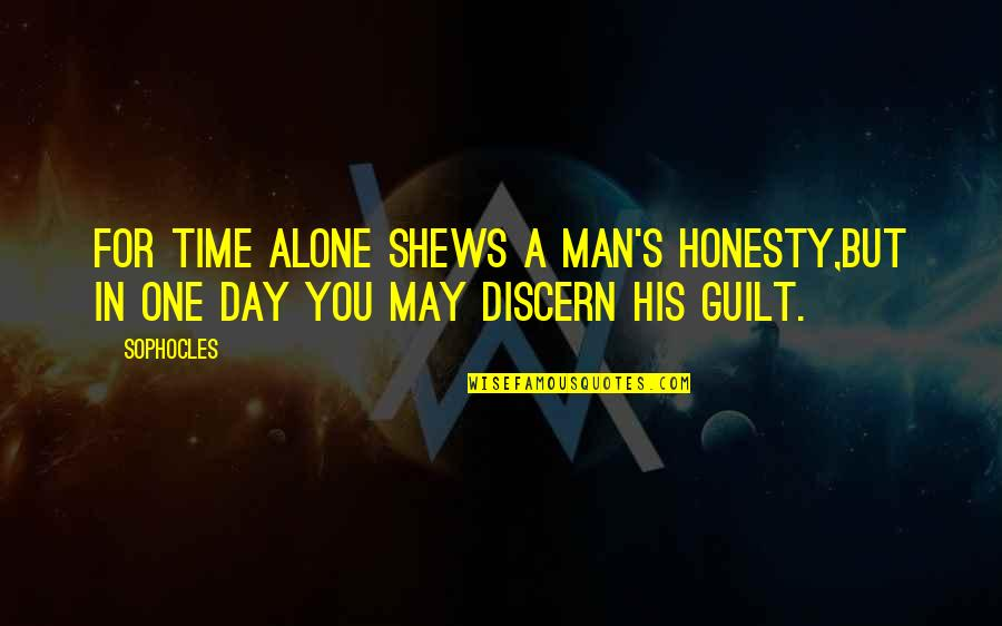 Discern Quotes By Sophocles: For time alone shews a man's honesty,But in